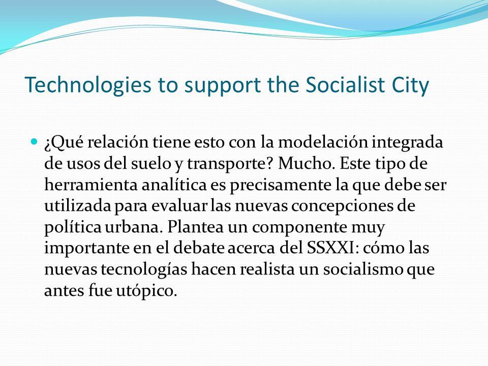 Technologies to support the Socialist City ¿Qué relación tiene esto con la modelación integrada de usos del suelo y transporte.