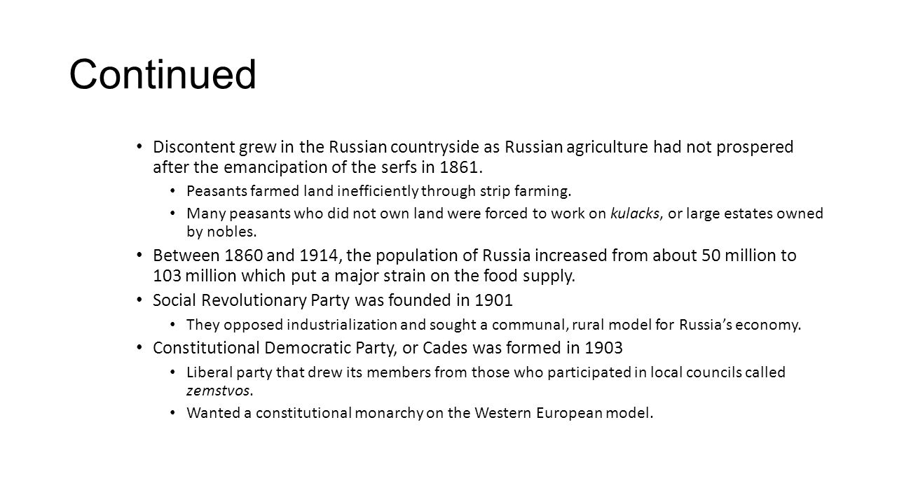 Continued Discontent grew in the Russian countryside as Russian agriculture had not prospered after the emancipation of the serfs in 1861. Peasants fa