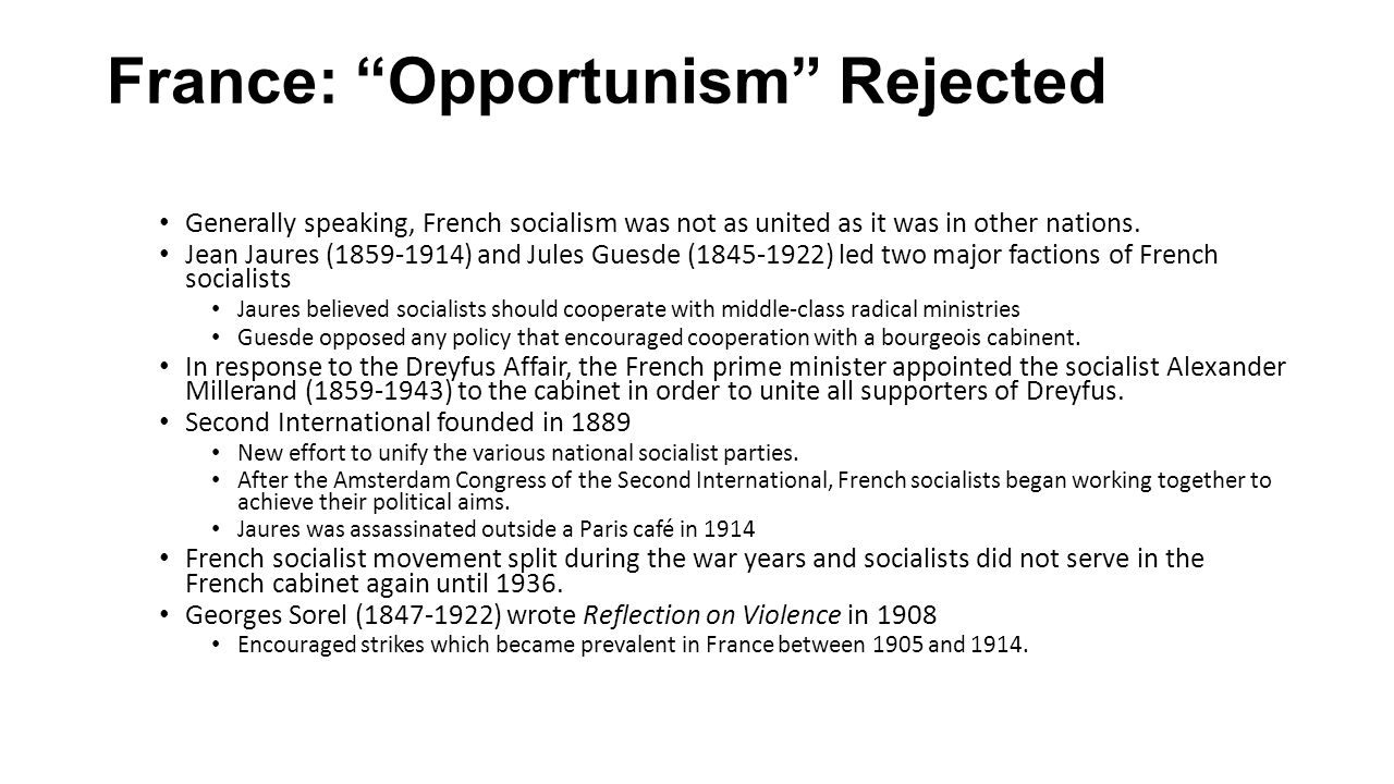 """France: """"Opportunism"""" Rejected Generally speaking, French socialism was not as united as it was in other nations. Jean Jaures (1859-1914) and Jules Gu"""