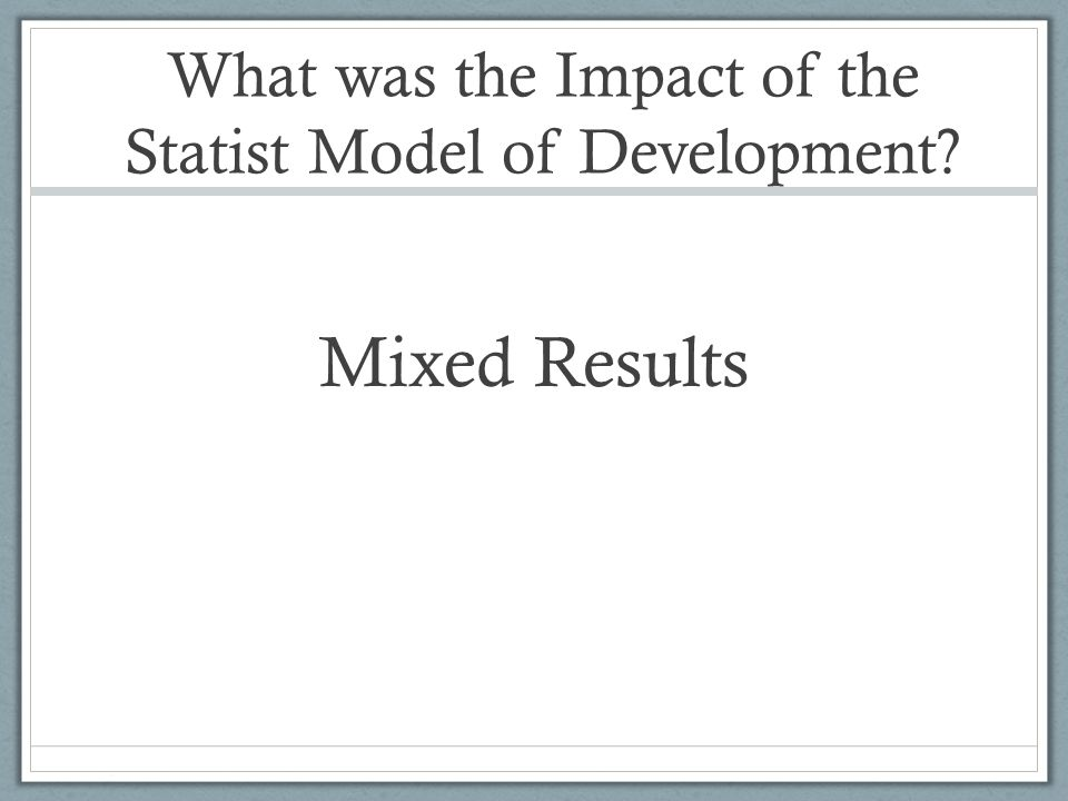 What was the Impact of the Statist Model of Development Mixed Results