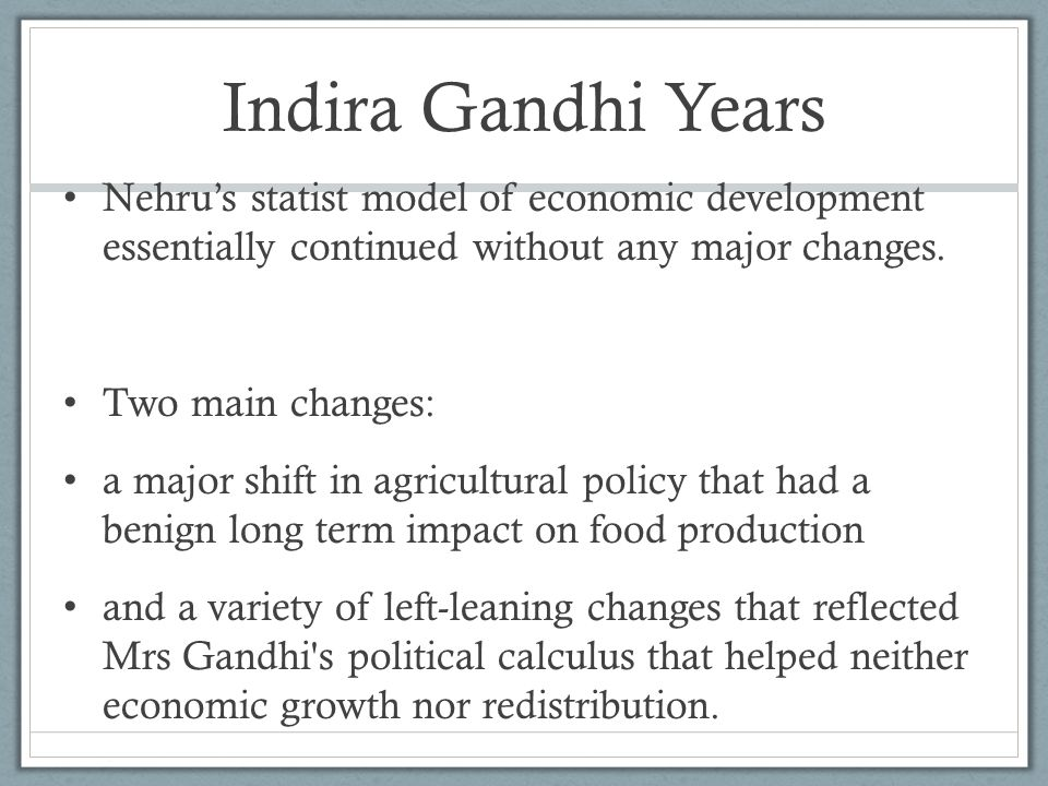 Indira Gandhi Years Nehru's statist model of economic development essentially continued without any major changes.