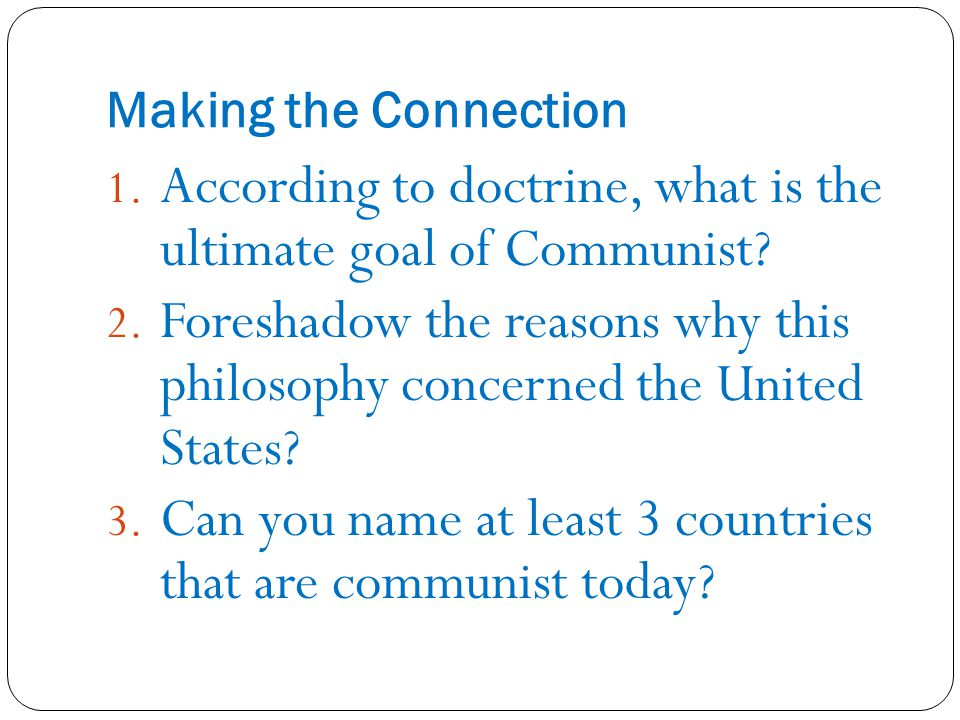 Making the Connection 1. According to doctrine, what is the ultimate goal of Communist.