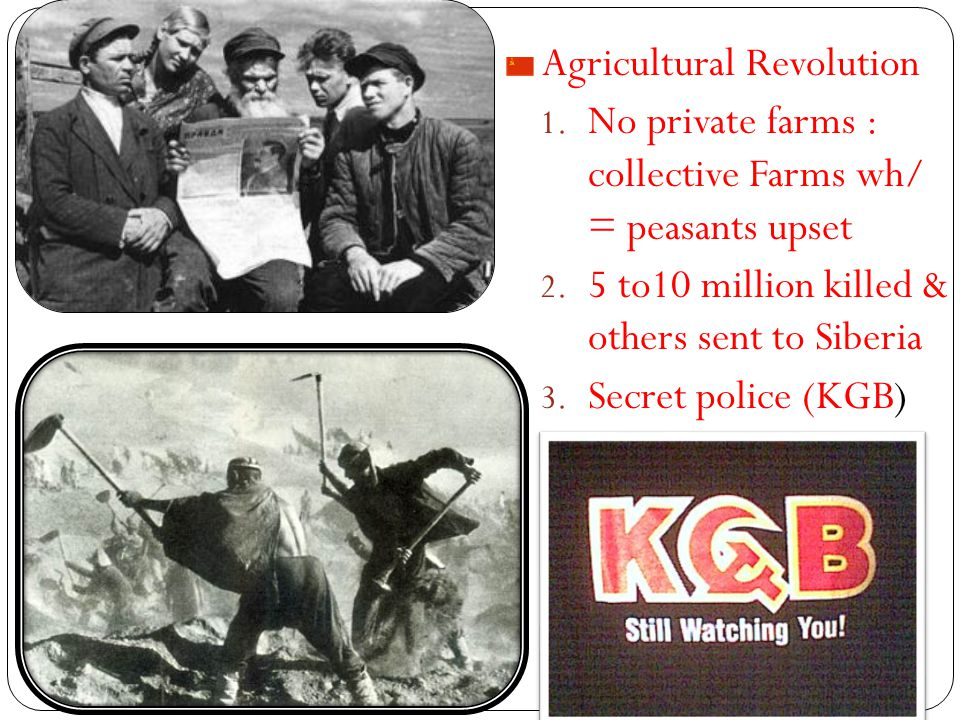 Agricultural Revolution 1. No private farms : collective Farms wh/ = peasants upset 2.
