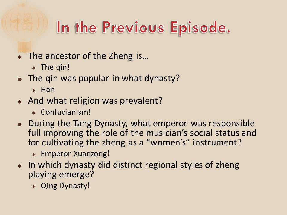  The ancestor of the Zheng is…  The qin.  The qin was popular in what dynasty.