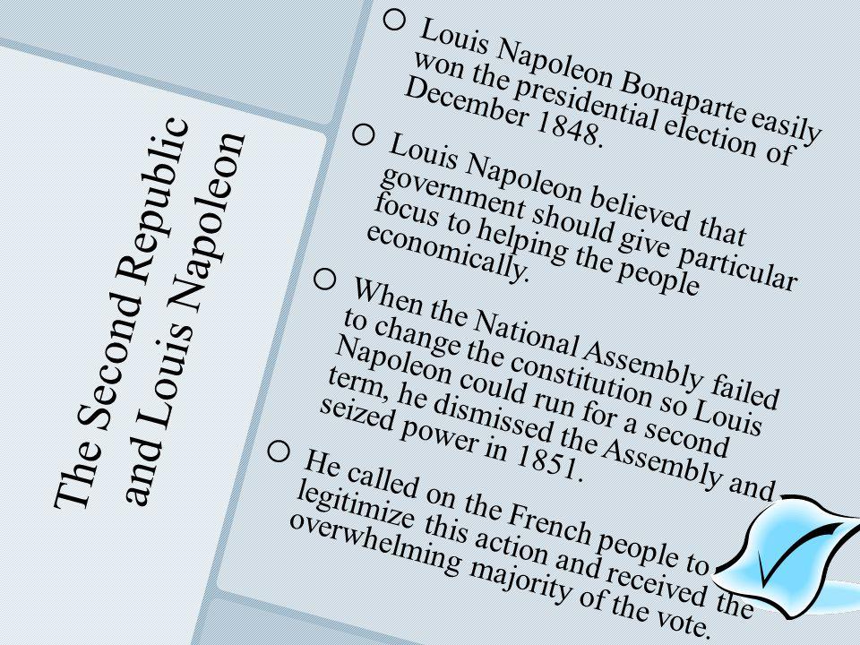 The Second Republic and Louis Napoleon o o Louis Napoleon Bonaparte easily won the presidential election of December 1848.
