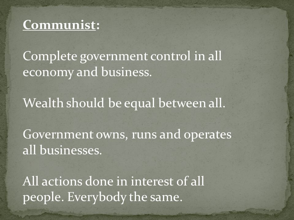 Communist: Complete government control in all economy and business.