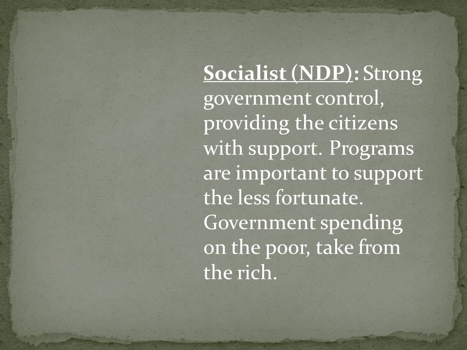 Socialist (NDP): Strong government control, providing the citizens with support.