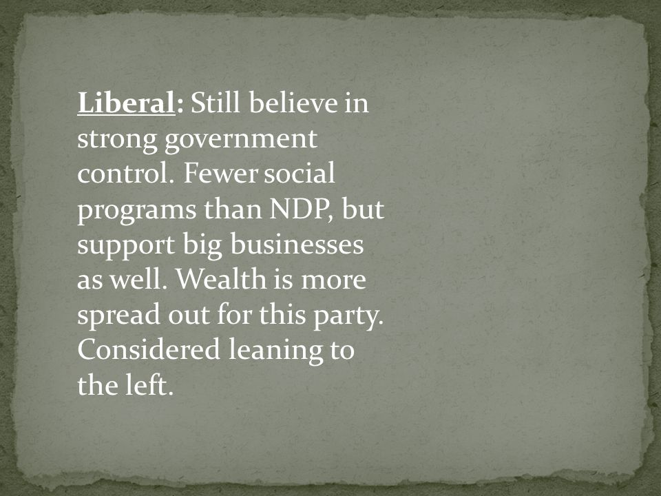 Liberal: Still believe in strong government control.