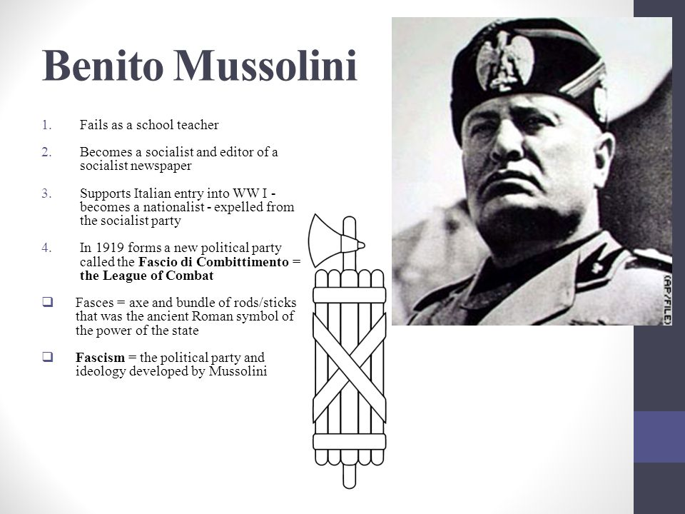 Benito Mussolini 1.Fails as a school teacher 2.Becomes a socialist and editor of a socialist newspaper 3.Supports Italian entry into WW I - becomes a