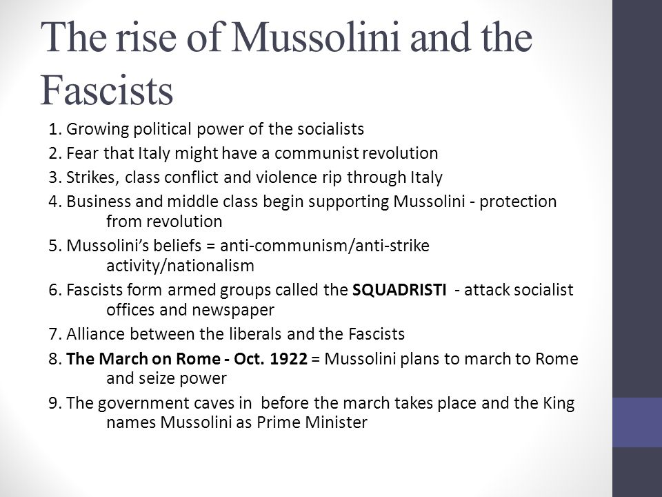 The rise of Mussolini and the Fascists 1. Growing political power of the socialists 2. Fear that Italy might have a communist revolution 3. Strikes, c
