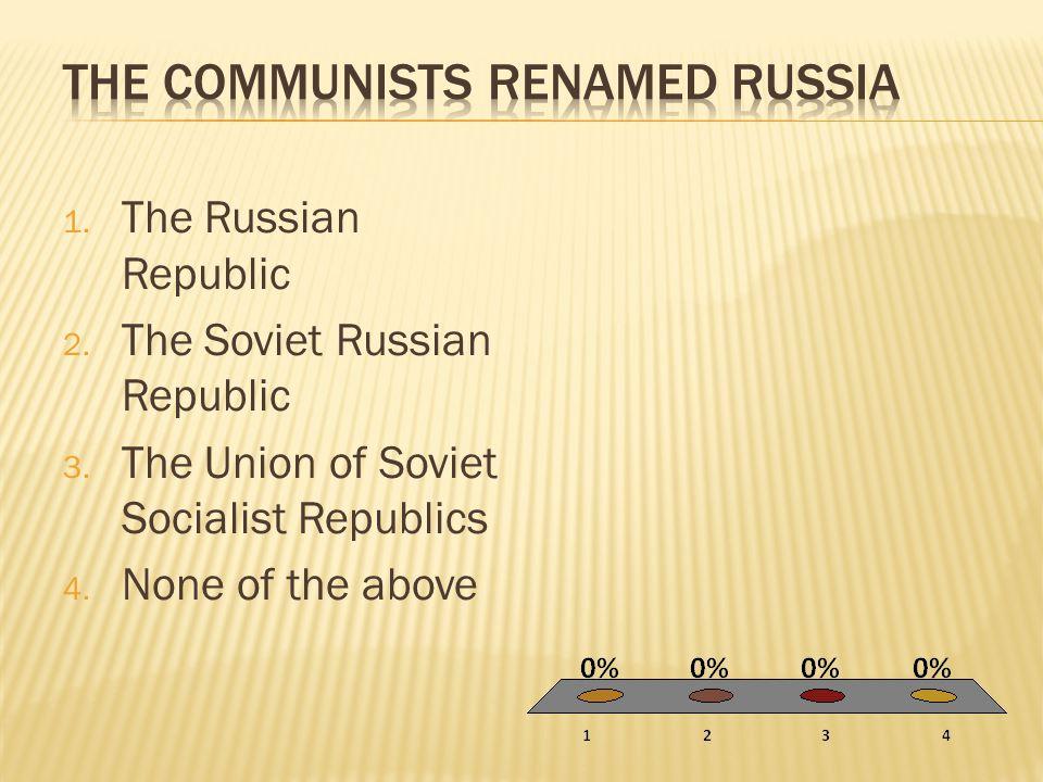 1. The Russian Republic 2. The Soviet Russian Republic 3. The Union of Soviet Socialist Republics 4. None of the above