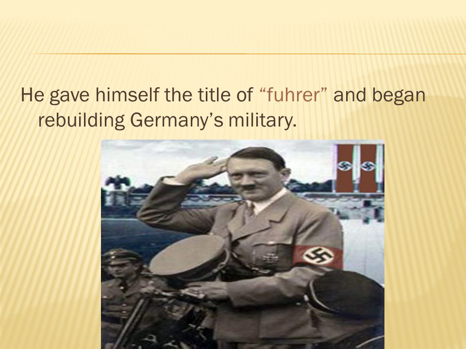 He gave himself the title of fuhrer and began rebuilding Germany's military.