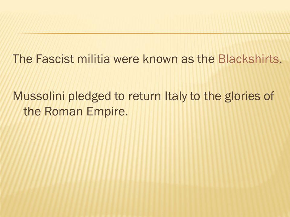 The Fascist militia were known as the Blackshirts.