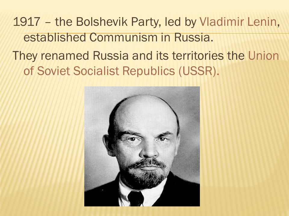 1917 – the Bolshevik Party, led by Vladimir Lenin, established Communism in Russia.