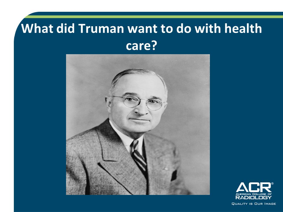 What did Truman want.