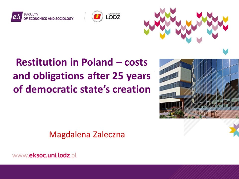 Restitution in Poland – costs and obligations after 25 years of democratic state's creation Magdalena Zaleczna