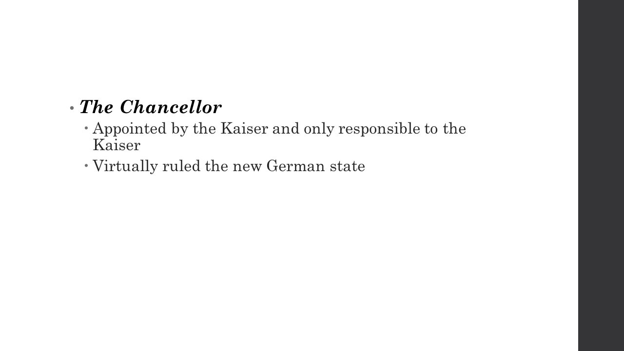The Chancellor  Appointed by the Kaiser and only responsible to the Kaiser  Virtually ruled the new German state