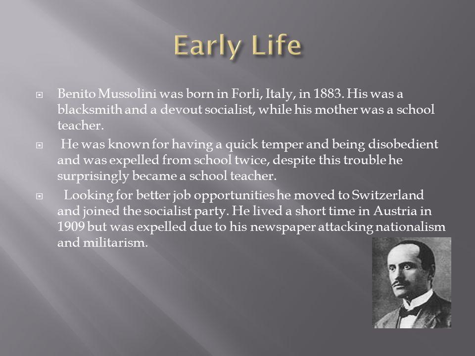  Benito Mussolini was born in Forli, Italy, in 1883.