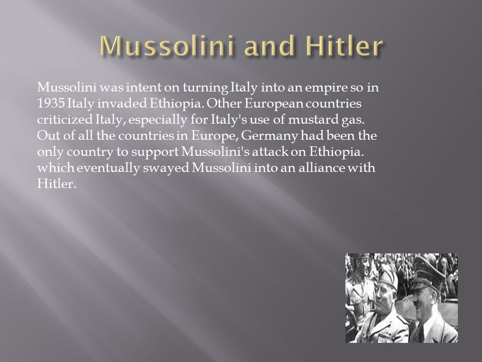 Mussolini was intent on turning Italy into an empire so in 1935 Italy invaded Ethiopia.