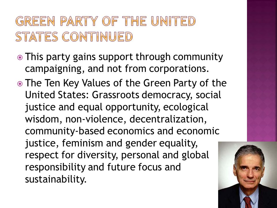  This party gains support through community campaigning, and not from corporations.  The Ten Key Values of the Green Party of the United States: Gra