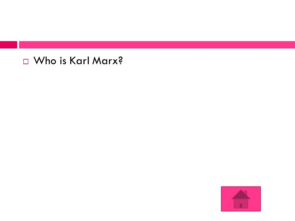  Who is Karl Marx