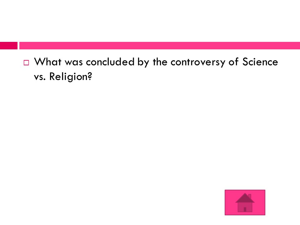  What was concluded by the controversy of Science vs. Religion