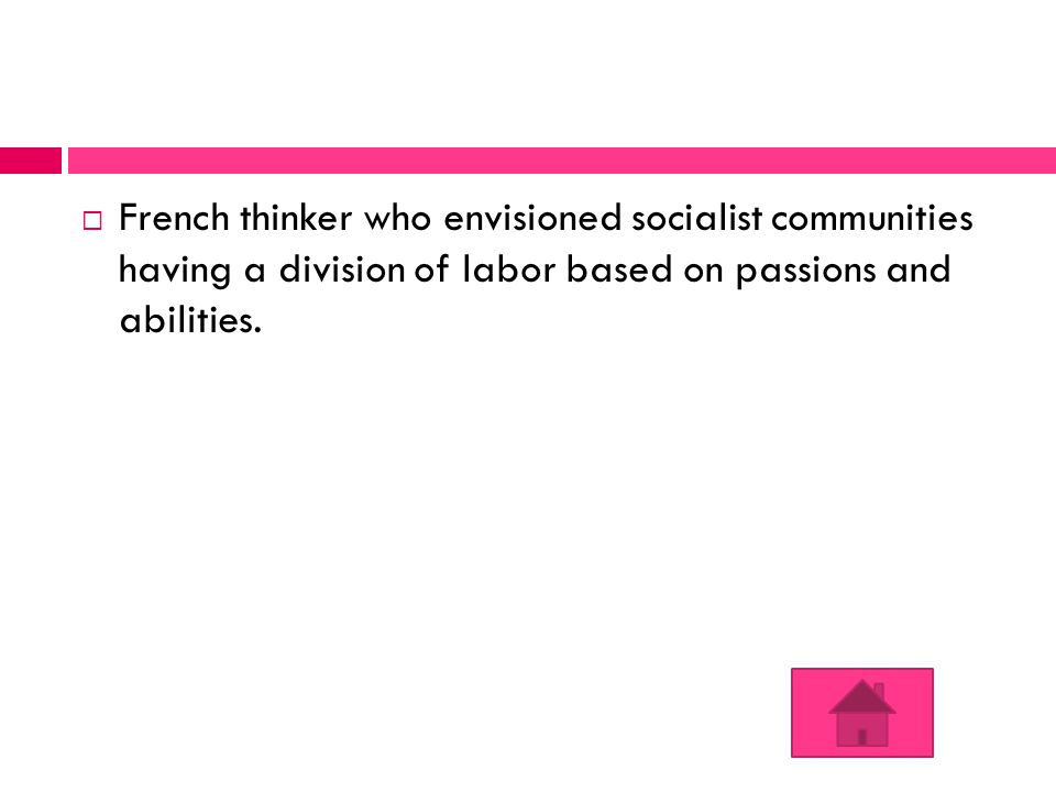  French thinker who envisioned socialist communities having a division of labor based on passions and abilities.
