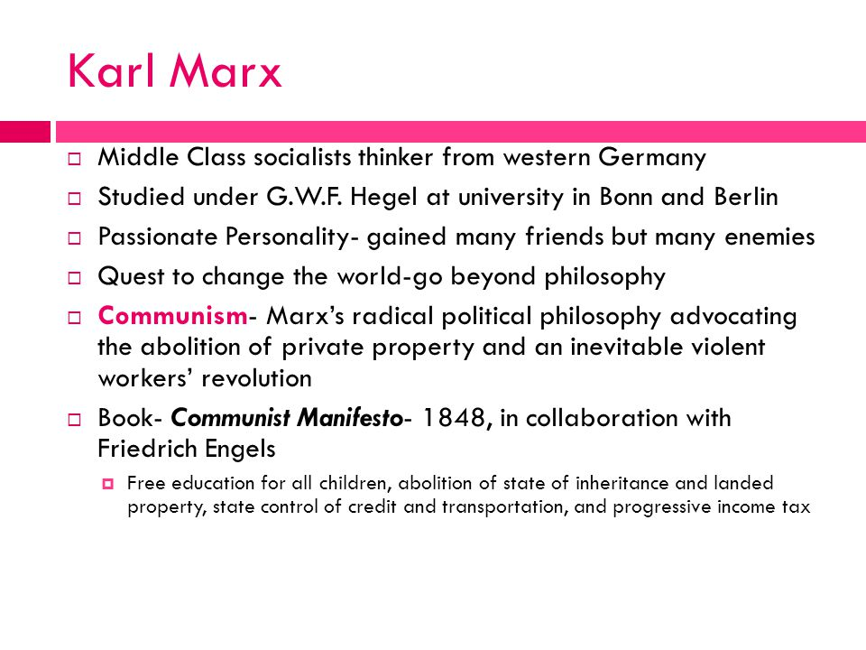Karl Marx  Middle Class socialists thinker from western Germany  Studied under G.W.F.