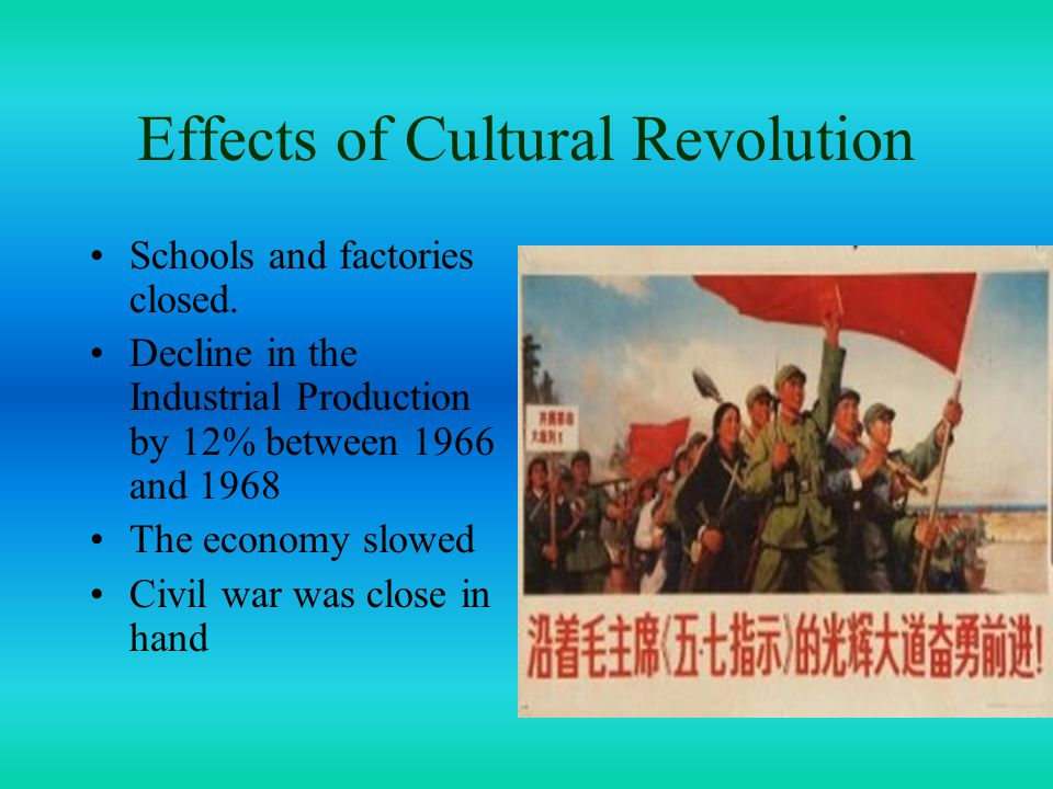 Effects of Cultural Revolution Schools and factories closed.