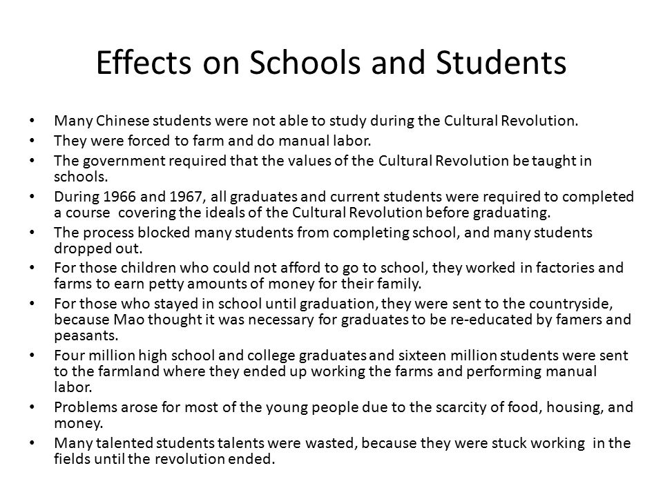 Effects on Schools and Students Many Chinese students were not able to study during the Cultural Revolution.