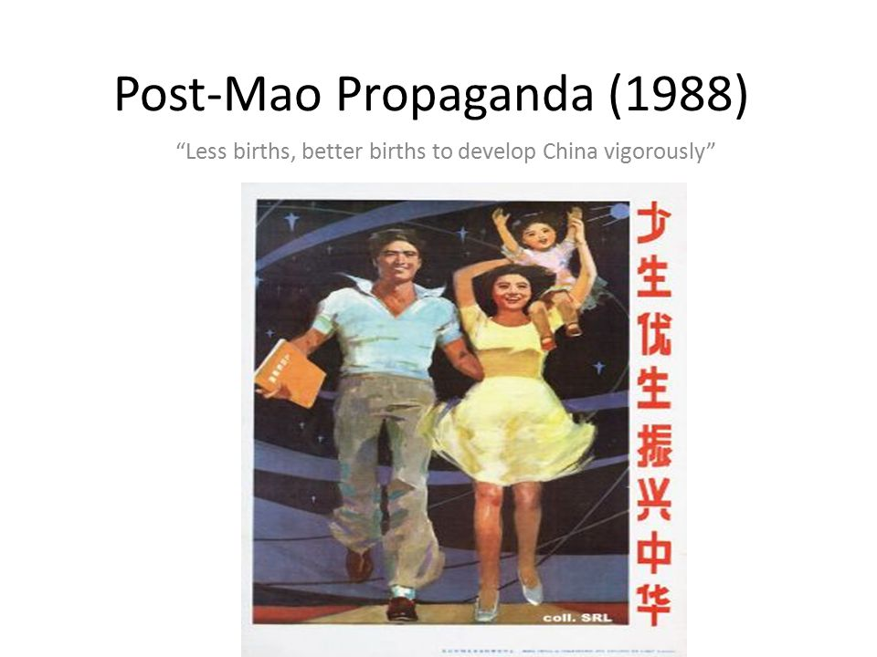 Post-Mao Propaganda (1988) Less births, better births to develop China vigorously