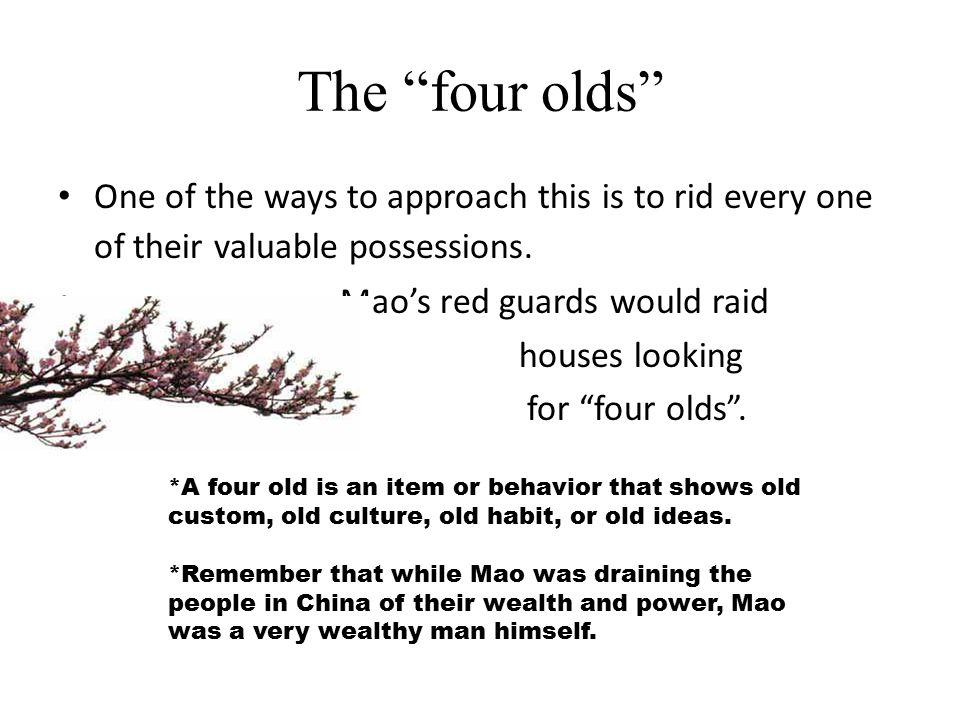 The four olds One of the ways to approach this is to rid every one of their valuable possessions.