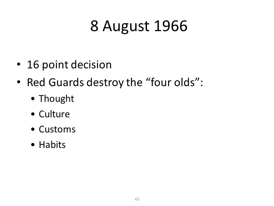 43 8 August 1966 16 point decision Red Guards destroy the four olds : Thought Culture Customs Habits