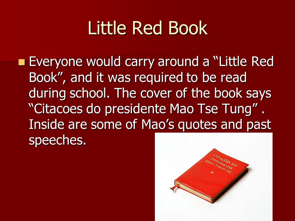 Little Red Book Everyone would carry around a Little Red Book , and it was required to be read during school.
