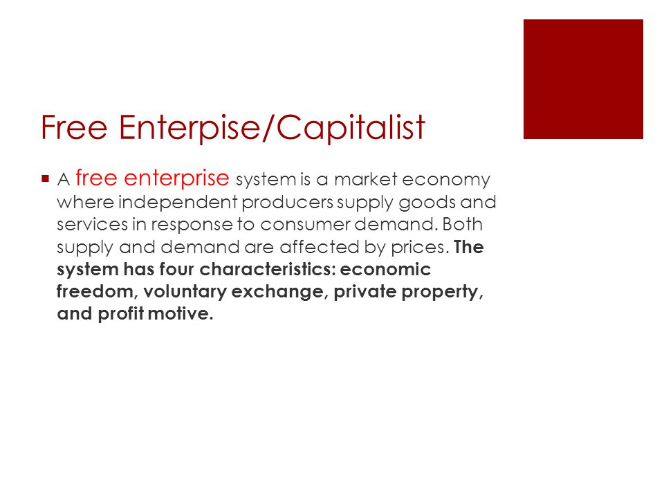 Free Enterpise/Capitalist  A free enterprise system is a market economy where independent producers supply goods and services in response to consumer demand.