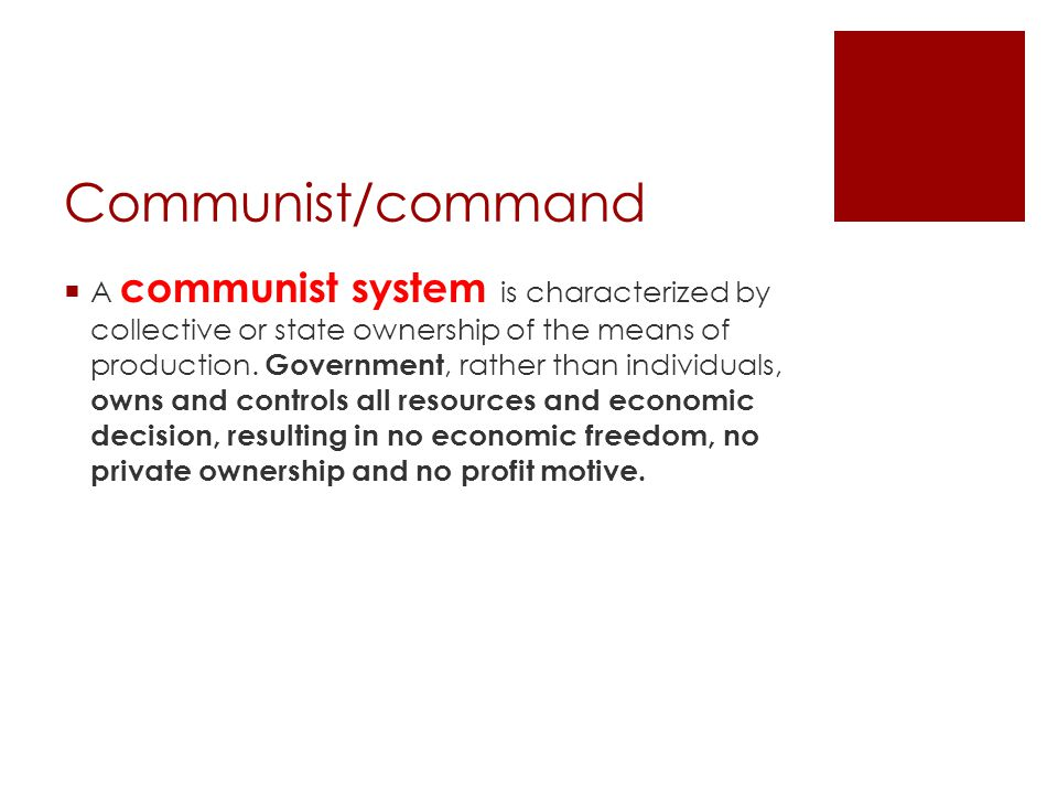 Communist/command  A communist system is characterized by collective or state ownership of the means of production.