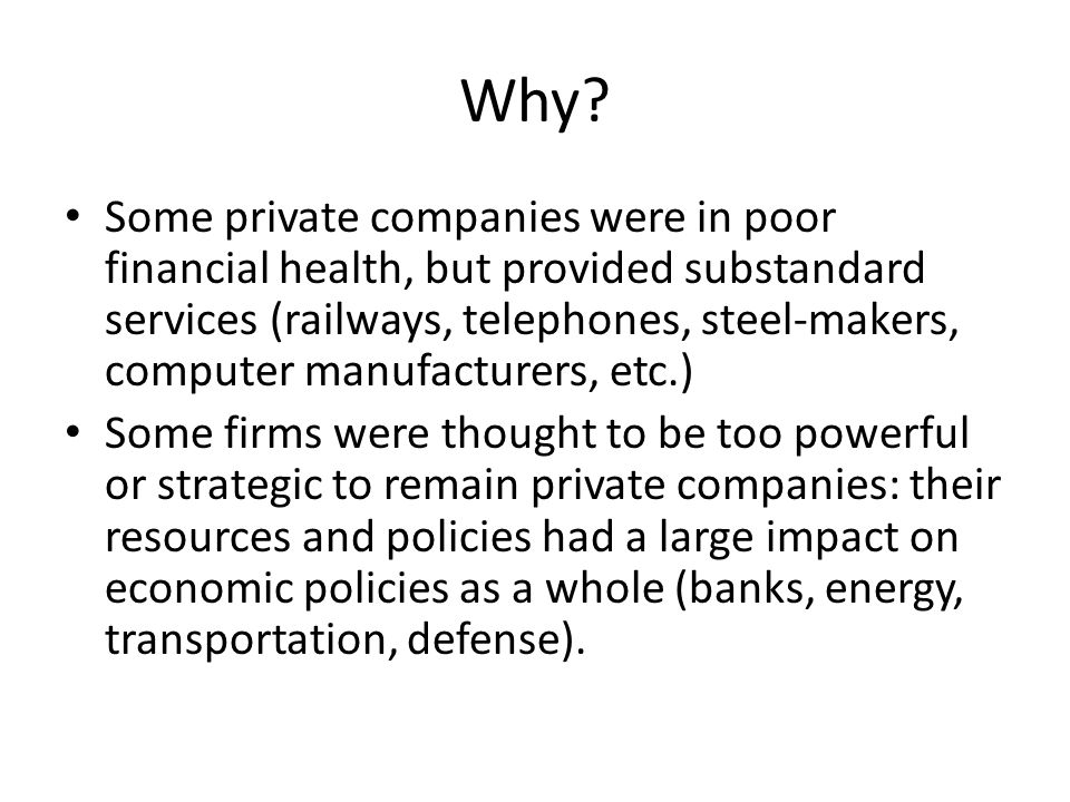 Why? Some private companies were in poor financial health, but provided substandard services (railways, telephones, steel-makers, computer manufacture
