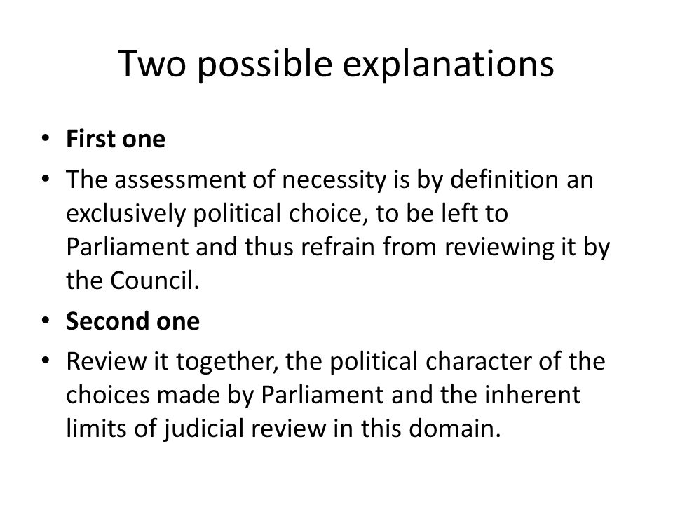 Two possible explanations First one The assessment of necessity is by definition an exclusively political choice, to be left to Parliament and thus re