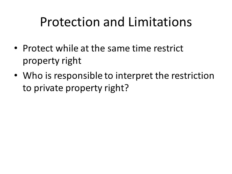 Protection and Limitations Protect while at the same time restrict property right Who is responsible to interpret the restriction to private property