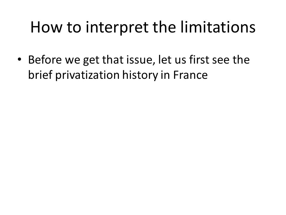 How to interpret the limitations Before we get that issue, let us first see the brief privatization history in France