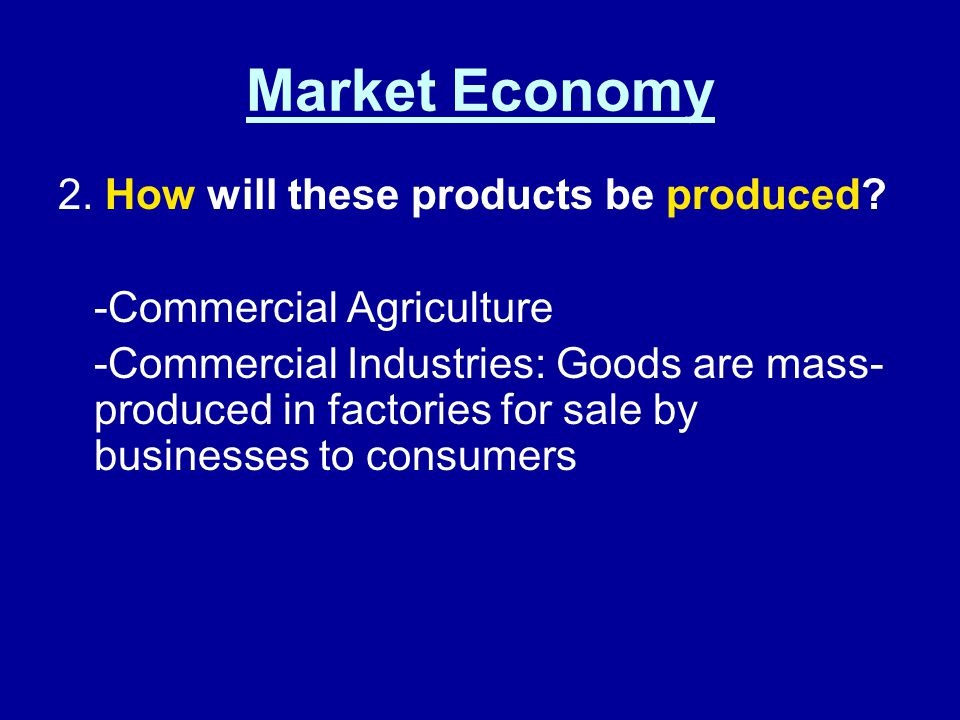 Market Economy 3.How will the products be distributed.