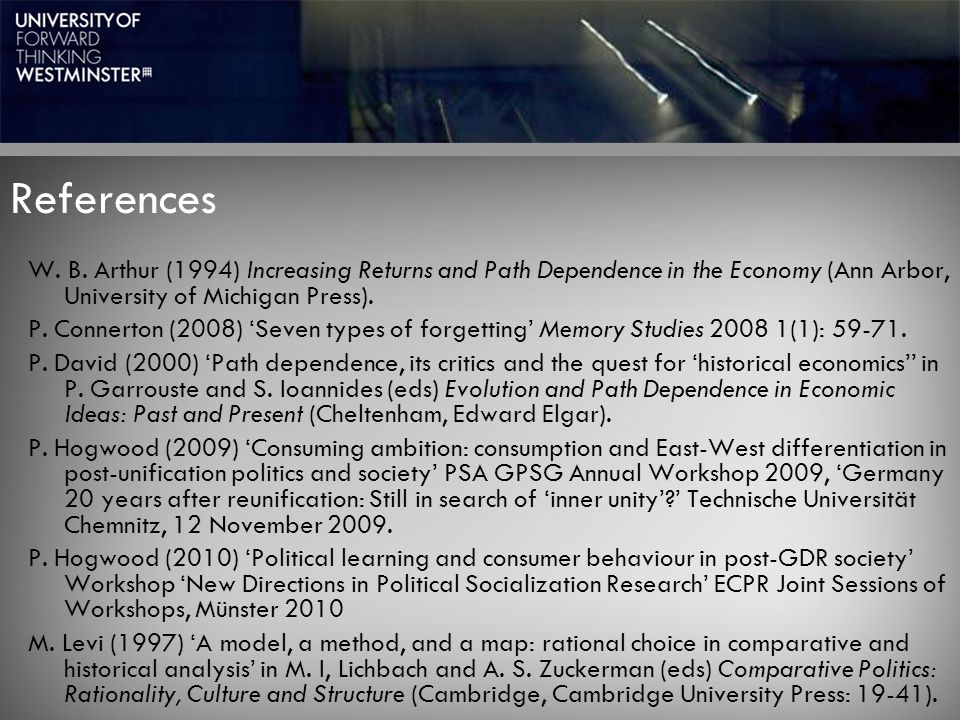 References W. B. Arthur (1994) Increasing Returns and Path Dependence in the Economy (Ann Arbor, University of Michigan Press). P. Connerton (2008) 'S