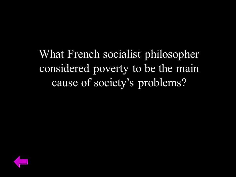 What French socialist philosopher considered poverty to be the main cause of society's problems