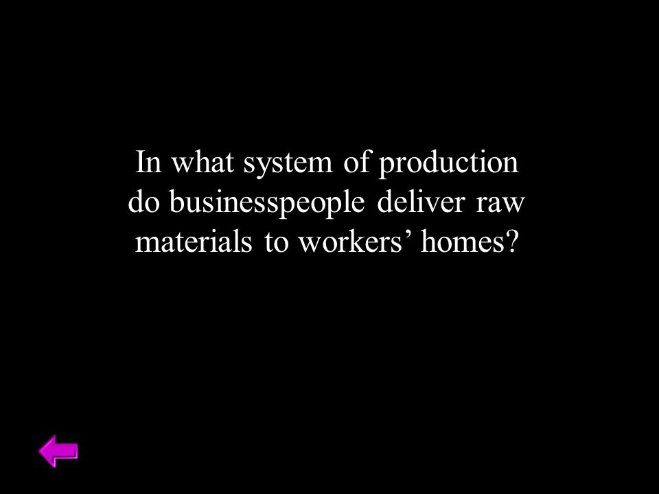 In what system of production do businesspeople deliver raw materials to workers' homes