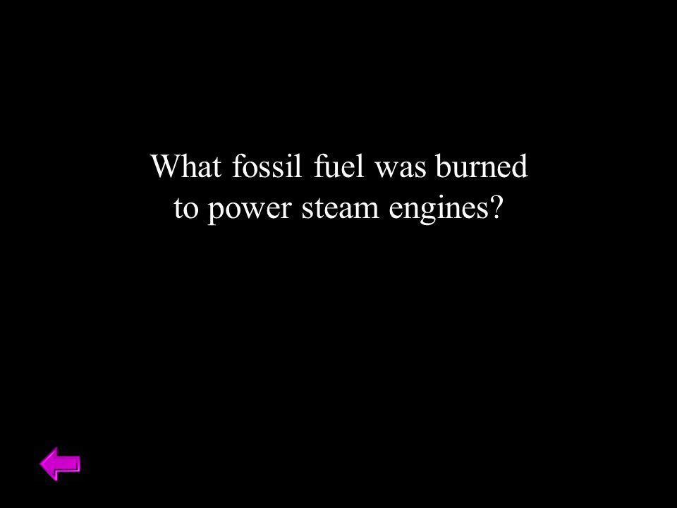 What fossil fuel was burned to power steam engines