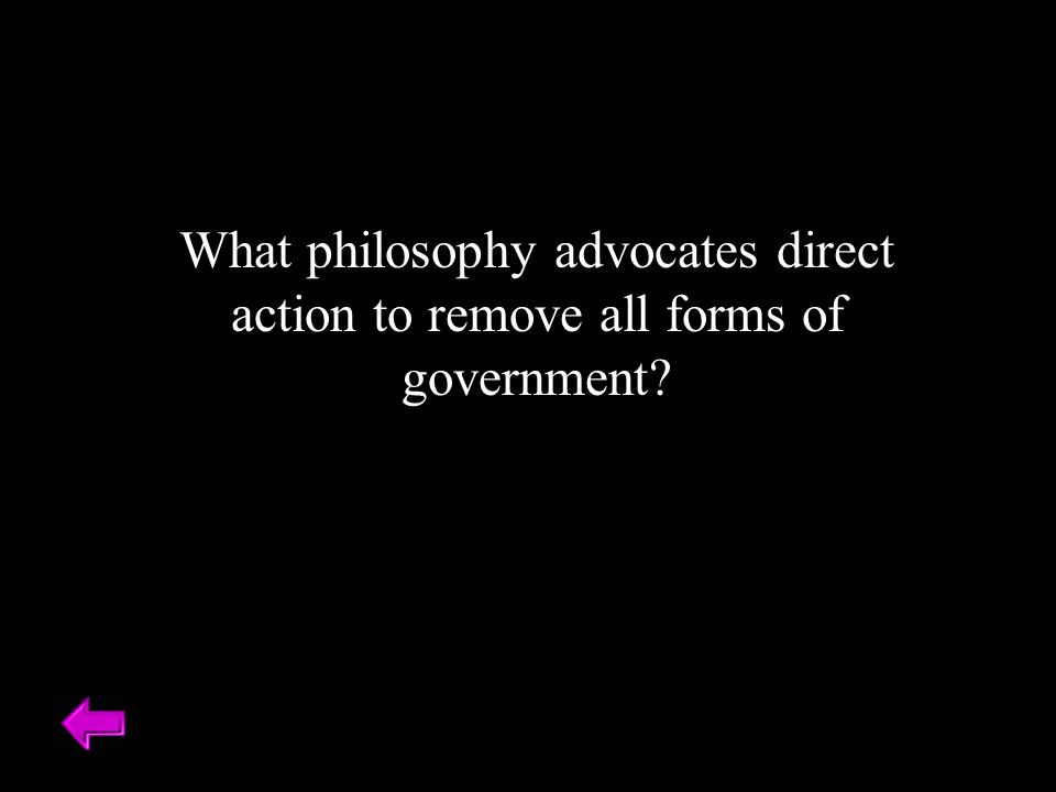 What philosophy advocates direct action to remove all forms of government