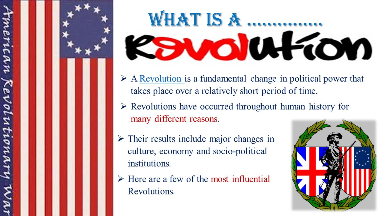  A Revolution is a fundamental change in political power that takes place over a relatively short period of time.Revolution  Revolutions have occurred throughout human history for many different reasons.