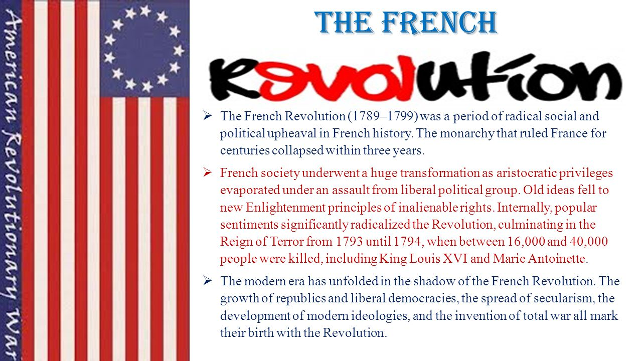 The French  The French Revolution (1789–1799) was a period of radical social and political upheaval in French history. The monarchy that ruled France