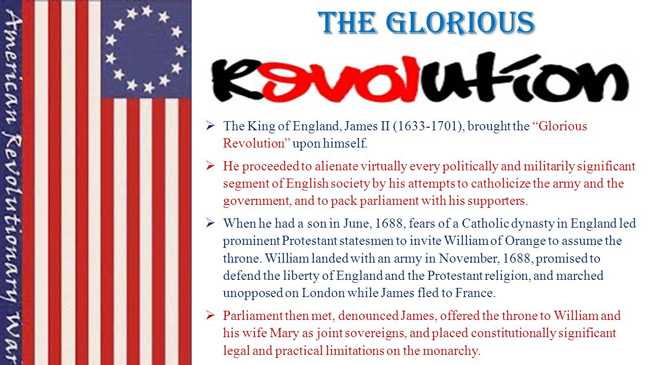The Glorious  The King of England, James II (1633-1701), brought the Glorious Revolution upon himself.