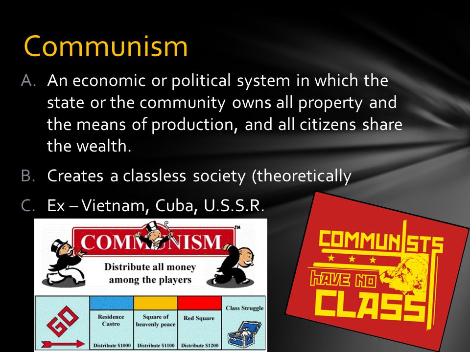A.An economic or political system in which the state or the community owns all property and the means of production, and all citizens share the wealth.